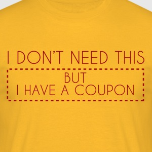 Couponing / Gifts: I don't need this, but ... - Men's T-Shirt