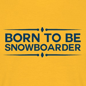 BORN TO BE SNOWBOARDER - BOARDER POWER - Mannen T-shirt