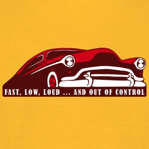 Kustom Car - Fast, Low, Loud ... And Out Of Contro - Men's T-Shirt