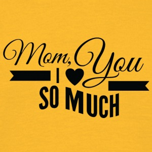 mom i love you so much black - Men's T-Shirt