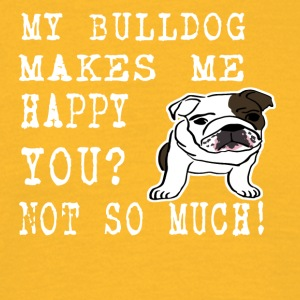 my bullsog makes me happy you not so much - Men's T-Shirt