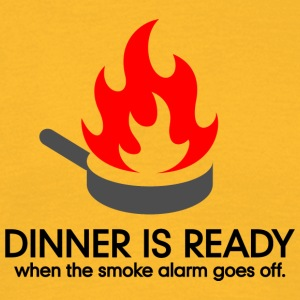 Dinner Is Ready When The Smoke Alarm Is Ringing. - Men's T-Shirt