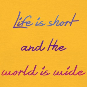Life is short and the world is wide - Men's T-Shirt