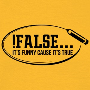 ! False ... it's funny cause it's true - Men's T-Shirt