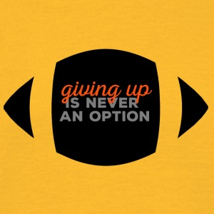 Football: Giving up is never an option. - Men's T-Shirt