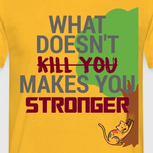 What doesn´t kill you makes you stronger! - Männer T-Shirt