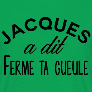 Jacques shut up - Mannen T-shirt