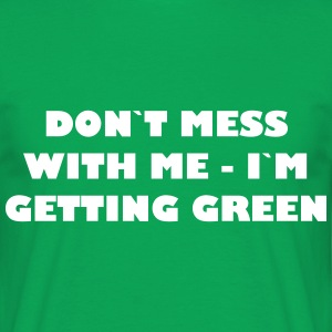 Dont mess with me - Im getting green - Männer T-Shirt