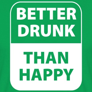 better drunk than happy - Mannen T-shirt