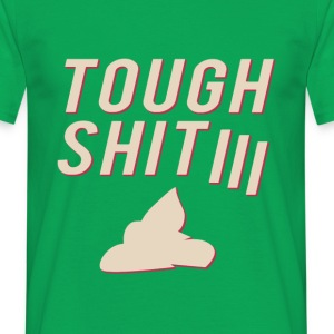 Tough Shit - Men's T-Shirt