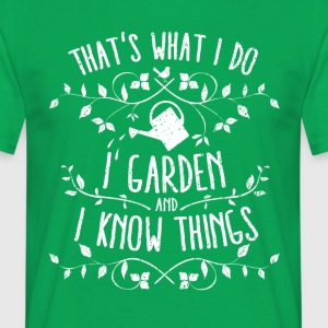Funny Garden-Shirt: I garden and I know things - Männer T-Shirt