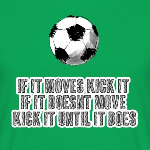 Football: If it moves kick it. If it doesn't move, - Men's T-Shirt