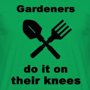Gardeners Do It On Their Knees - Men's T-Shirt