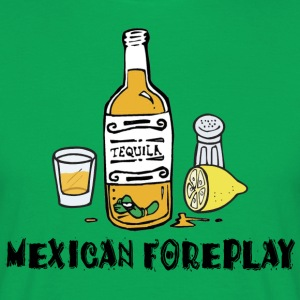 Mexican Foreplay - Men's T-Shirt