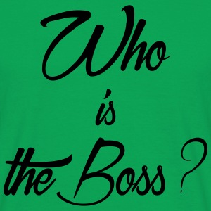 who is the boss - T-shirt Homme