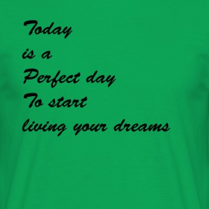 Today is a perfect day - Mannen T-shirt