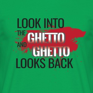 Look into the Ghetto and Ghetto looks back! - Men's T-Shirt