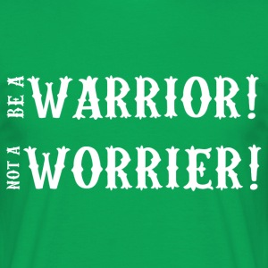 Motivatie: Be A Warrior! Niet een worrier! - Mannen T-shirt