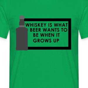 Whiskey is what beer wants to be When it grows up - Men's T-Shirt
