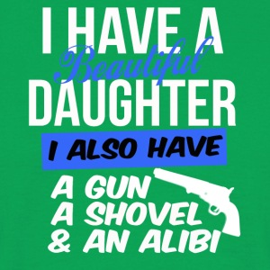 i have a beautiful daughter i also have a gun a sh - Männer T-Shirt