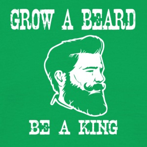 grow a beard be a king - Männer T-Shirt