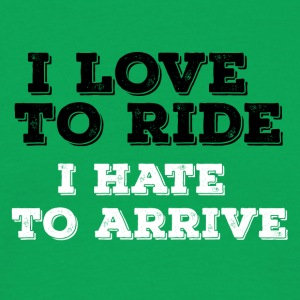 Biker / motorcycle: I love to ride. I hate to arrive - Men's T-Shirt