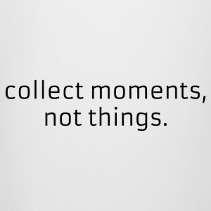 Collect moments, not things. - Beer Mug