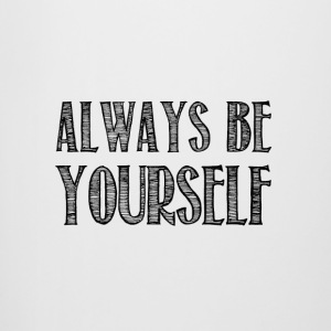 Always be yourself - Chope