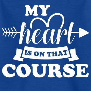 My heart is on course did - Kids' T-Shirt