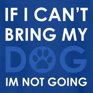 If i can not bring my Dog I'm not going - Kids' T-Shirt