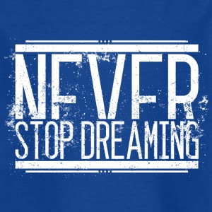 Never stop dreaming Alt Weiss 001 AllroundDesigns - Kids' T-Shirt