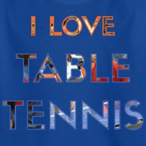 I LOVE TABLE TENNIS - Kids' T-Shirt