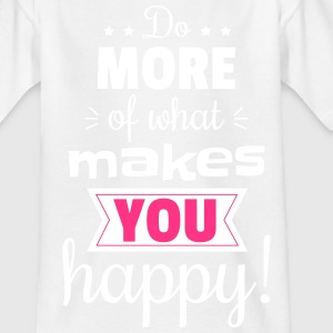 Do more of what makes you happy! - Kinder T-Shirt