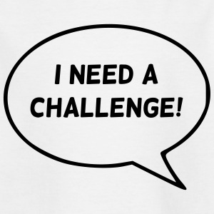I need a challenge! - Kinder T-Shirt