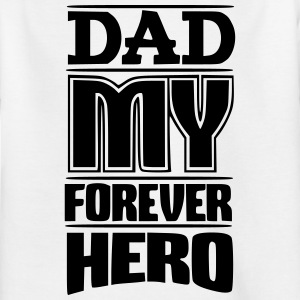 Dad my hero forever - Kids' T-Shirt