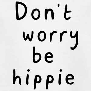 Don' worry be hippie - Kinder T-Shirt