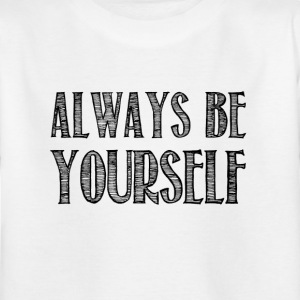 Always be yourself - Kids' T-Shirt