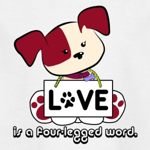 LOVE is a four legged word - Dog Love - Kids' T-Shirt