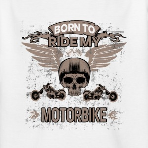 BORN TO RIDE MY MOTORBIKE! - Kids' T-Shirt
