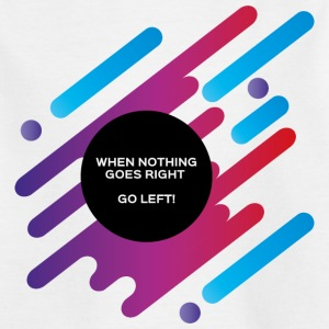 When nothing goes right go left - Kinder T-Shirt