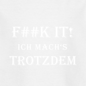 Fuck it! Ich mach's trotzdem (weiß/white) - Kinder T-Shirt