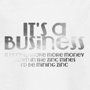 Mining It'sa business if i could make more - Kids' T-Shirt