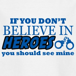 Polizei: If You Don´t Believe In Heroes You Should - Kinder T-Shirt