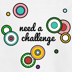 I need a challenge - Kids' T-Shirt