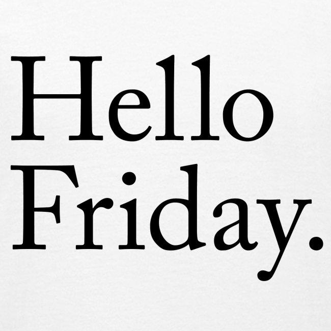 Hello Friday TGIF Thank God it's Friday