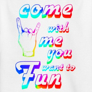 come with me if you want to fun - Kids' T-Shirt