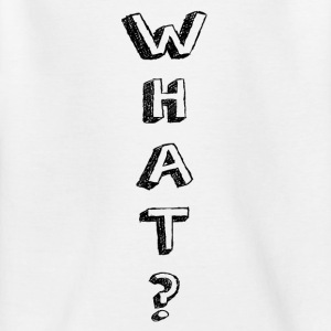 WHAT - 2 - Kinder T-Shirt