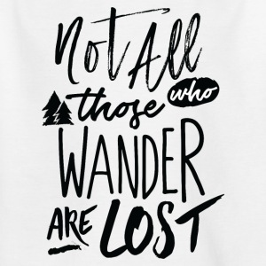 Not all who wander are lost - Kinder T-Shirt
