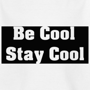 Be Cool Cool bleiben - Kinder T-Shirt
