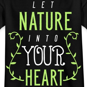 let nature into your heart - Kids' T-Shirt
